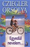 Cziegler Orsolya - Egyed�l nevelem...