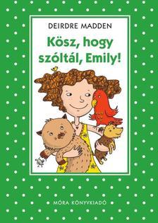 Deirdre Madden - KÖSZ, HOGY SZÓLTÁL, EMILY! - PÖTTYÖS KÖNYVEK