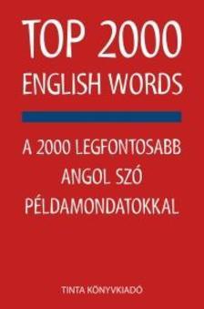 Kiss Zsuzsanna, Szabadkai Bernadett - Top 2000 English WordsA 2000 legfontosabb angol szó példamondatokkal