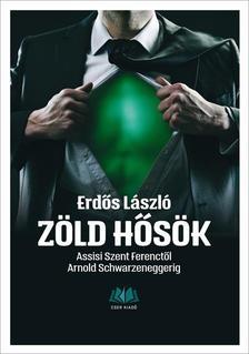 dr. Erd�s L�szl� - Z�ld h�s�k. Assisi Szent Ferenct�l Arnold Schwarzeneggerig