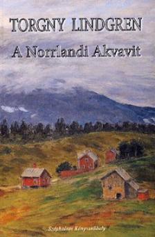 Torgny Lindgren - A Norrlandi Akvavit
