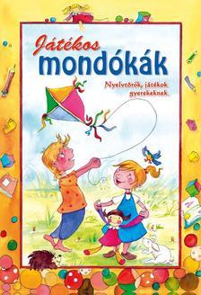 - JÁTÉKOS MONDÓKÁK - NYELVTÖRŐK, JÁTÉKOK GYEREKEKNEK -