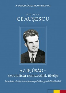 Ceausescu Nicolae - Az ifj�s�g - szocialista nemzet�nk j�v�je [eK�nyv: epub, mobi]