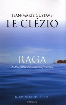 J.M.G. Le Clézio - RAGA - A LÁTHATATLAN KONTINENS MEGISMERÉSE