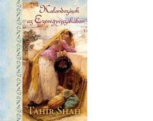Tahir Shah - Kalandozások az Ezeregyéjszakában