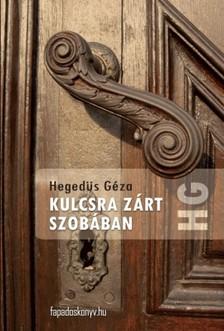 Hegedüs Géza - Kulcsra zárt szobában [eKönyv: epub, mobi]