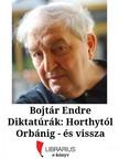 Bojt�r Endre - Diktat�r�k: Horthyt�l Orb�nig - �s vissza [eK�nyv: epub,  mobi]
