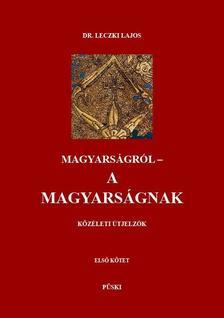 LECZKI LAJOS DR. - MAGYARSÁGRÓL A MAGYARSÁGNAK I-III.