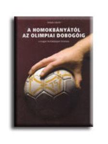 Guly�s L�szl� - A HOMOKB�NY�T�L AZ OLIMPIAI DOBOG�IG - A MAGYAR K�ZILABDASPORT T�RT.