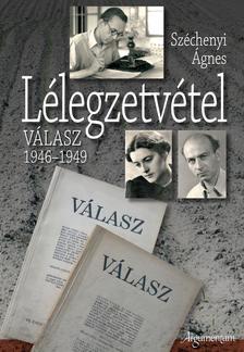 Széchenyi Ágnes - LÉLEGZETVÉTEL - VÁLASZ 1946-1949 -