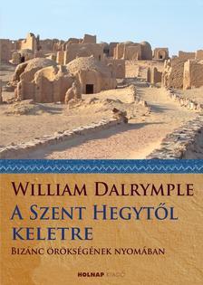 DALRYMPLE, WILLIAM - A Szent Hegytől keletre - Bizánc örökségének nyomában