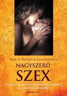 Patricia Johnson Mark A. Michaels - - Nagyszerű szex - Tantrikus tanácsok az intimitás elmélyítéséhez és az örömök fokozásához [eKönyv: epub, mobi]