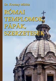 KRUTSAY MIKL�S DR. - R�MAI TEMPLOMOK, P�P�K, SZERZETESEK