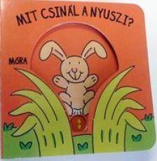 - Mit csinál a nyuszi? - Babamozi lapozó (2. kiadás)