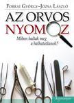 Forrai György - Józsa László - Az orvos nyomoz. Miként haltak meg a halhatatlanok.