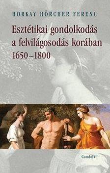 Horkay H�rcher Ferenc - Eszt�tikai gondolkod�s a felvil�gosod�s kor�ban 1650-1800
