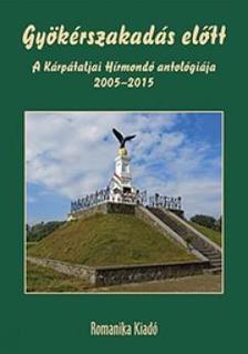 - Gy�k�rszakad�s el�tt - A K�rp�taljai H�rmond� antol�gi�ja, 2005-2015