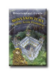 BÖSZÖRMÉNYI GYULA - Monyákos Tuba a Lidérc Árvák Fészkében - KEMÉNY BORÍTÓS