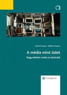 William Hoynes David Croteau - - A média mint üzlet - Nagyvállalati média és közérdek [eKönyv: epub, mobi]