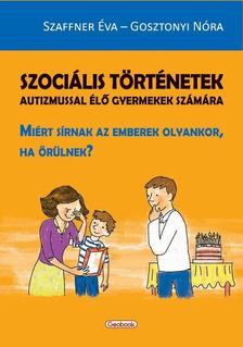 SZAFFNER �VA - GOSZTONYI N�RA - SZOCI�LIS T�RT�NETEK Autizmussal �l� gyermekek sz�m�ra