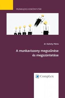 dr. Kulisity M�ria - A munkaviszony megsz�n�se �s megsz�ntet�se - Munkajogi kisk�nyvt�r 5. [eK�nyv: epub, mobi]