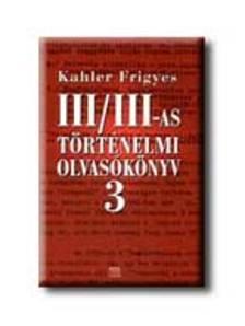Kahler Frigyes - III/III-as történelmi olvasókönyv 3.