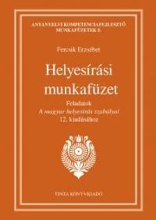 Fercsik Erzs�bet - Helyes�r�si munkaf�zet - Feladatok A magyar helyes�r�s szab�lyai 12. kiad�s�hoz