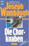 Wambaugh, Joseph - Die Chorknaben [antikv�r]