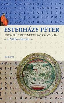 ESTERHÁZY PÉTER - Egyszerű történet vessző száz oldal - a Márk változat [eKönyv: epub, mobi]