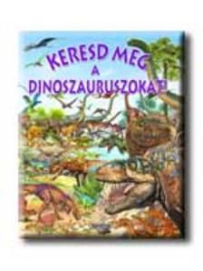 Napraforgó Könyvkiadó - Keresd meg a dinoszauruszokat!