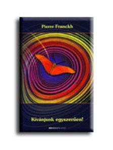 Pierre Franckh - K�v�njunk egyszer�en!
