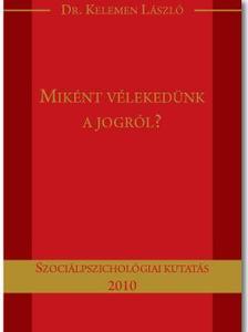 Dr. Kelemen László - Miként vélekedünk a jogról?