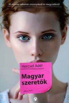 Hercsel Adél - Magyar Szeretők - Húsz őszinte vallomás megcsalásról és viszonyokról