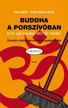 Basa Ágnes-Dobos Andrea Beáta - Buddha a porszívóban Útmutató a házimunka meditációs gyakorlataihoz (CD-melléklettel)