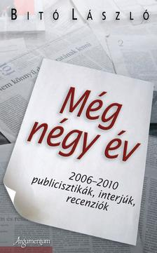 Bitó László - MÉG NÉGY ÉV 2006-2010 - PUBLICISZTIKÁK, INTERJÚK, RECENZIÓK