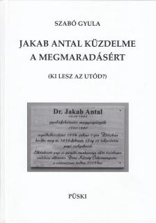 SZABÓ GYULA - JAKAB ANTAL KÜZDELME A MEGMARADÁSÉRT