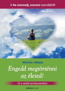 Werner Ablass - Engedd megt�rt�nni az �leted!