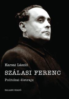 Karsai L�szl� - Sz�lasi Ferenc. Politikai �letrajz