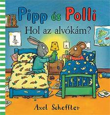 Axel Scheffler - Pipp és Polli - Hol az alvókám?
