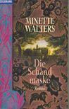 Minette Walters - Die Schandmaske [antikv�r]