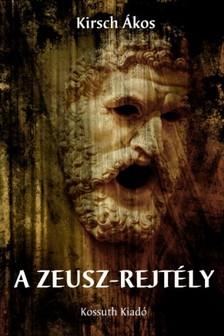 Kirsch Ákos - A Zeusz-rejtély [eKönyv: epub, mobi]