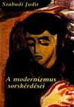 Szabadi Judit - A MODERNIZMUS SORSKÉRDÉSEI