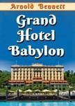 Bennett Arnold - Grand Hotel Babylon [eK�nyv: epub, mobi]
