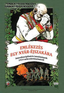 Kappanyos András (szerk.) - Emlékezés egy nyár-éjszakára - Interdiszciplináris tanulmányok 1914 mikrotörténelméről