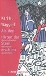 Waggerl, Karl Heinrich - Als den Hirten der Stern erschien - Meine sch�nsten Weihnachtsgeschichten [antikv�r]