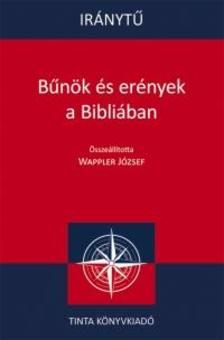 Wappler J�zsef (szerkeszt�) - B�n�k �s er�nyek a Bibli�ban
