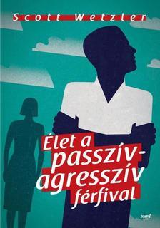 Scott Wetzler - Élet a passzív- agresszív férfival