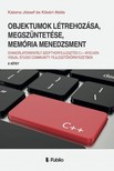 Attila Katona József és Kővári - Objektumok létrehozása,  megszüntetése,  memória menedzsment [eKönyv: epub,  mobi]
