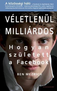 Ben Mezrich - VÉLETLENÜL MILLIÁRDOS - HOGYAN SZÜLETETT A FACEBOOK #