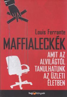 Louis Ferrante - Maffialeckék - Amit az alvilágtól tanulhatunk az üzleti életben